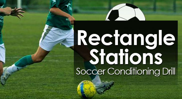 Rectangle Stations - Soccer Conditioning Drill