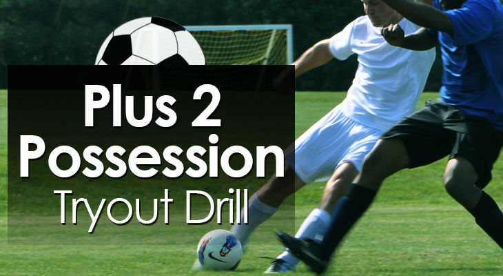 Plus 2 Possession Tryout Drill feature image