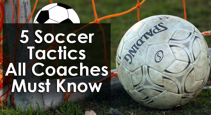Soccer Tactics All Coaches Must Know