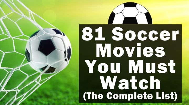 81 Soccer Movies You Must Watch (The Complete List)