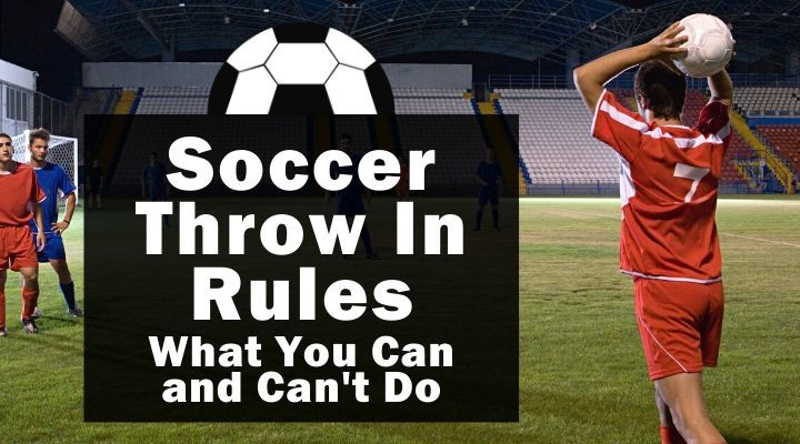 Soccer Throw In Rules: What You Can and Can't Do