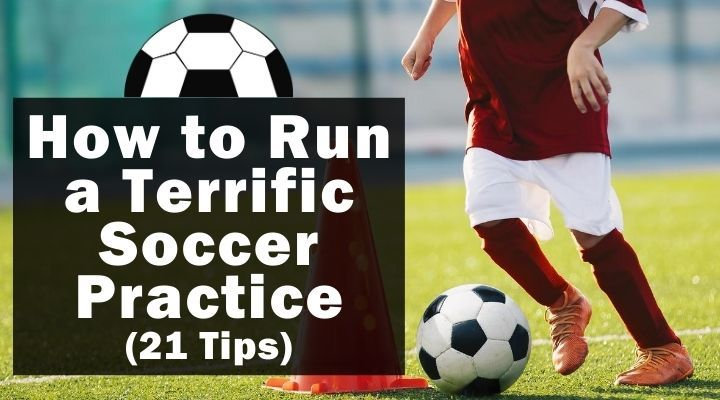 How to Run a Terrific Soccer Practice (21 Tips)